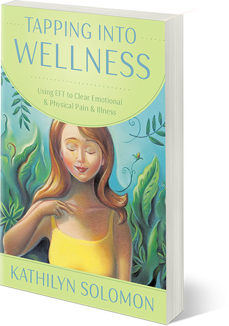 Tapping Into Wellness - Using EFT to Clear Emotional and Physical Pain and Illness